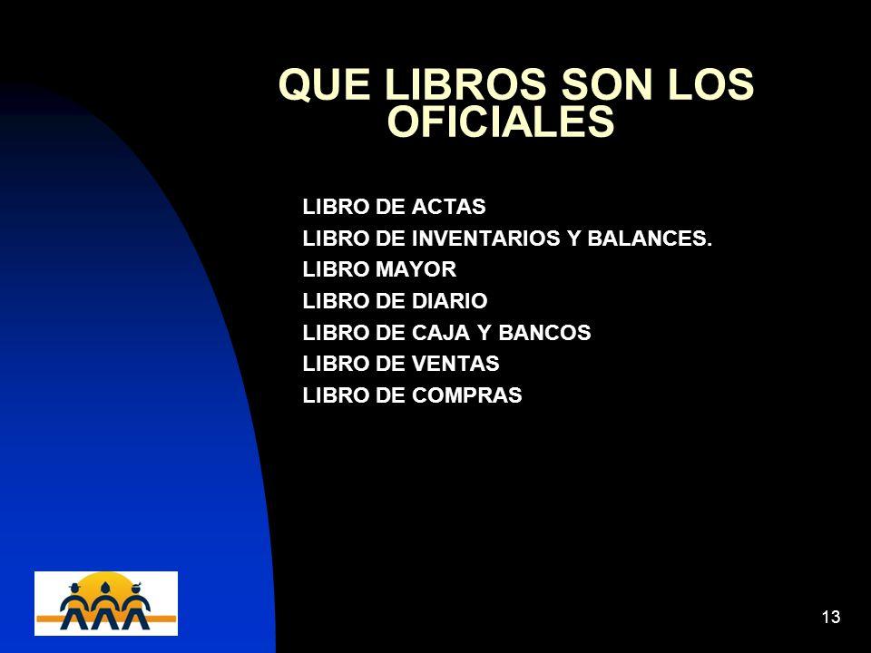 12/06/201413 QUE LIBROS SON LOS OFICIALES LIBRO DE ACTAS LIBRO DE INVENTARIOS Y BALANCES. LIBRO MAYOR LIBRO DE DIARIO LIBRO DE CAJA Y BANCOS LIBRO DE