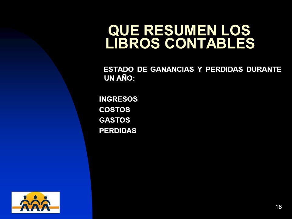 12/06/201416 QUE RESUMEN LOS LIBROS CONTABLES ESTADO DE GANANCIAS Y PERDIDAS DURANTE UN AÑO: INGRESOS COSTOS GASTOS PERDIDAS