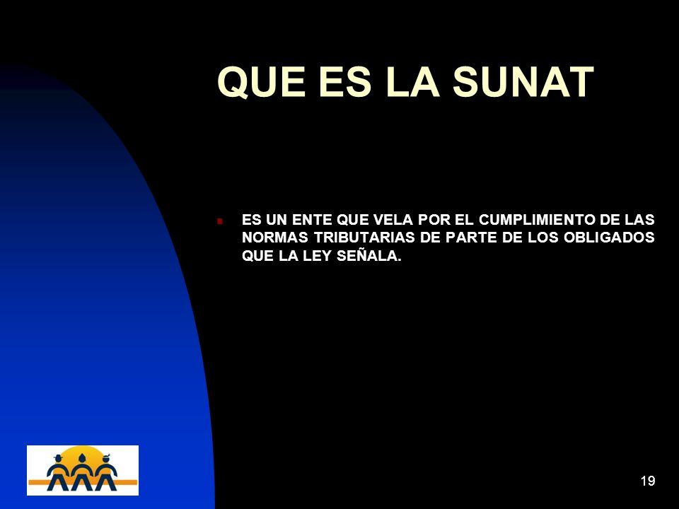 12/06/201419 QUE ES LA SUNAT ES UN ENTE QUE VELA POR EL CUMPLIMIENTO DE LAS NORMAS TRIBUTARIAS DE PARTE DE LOS OBLIGADOS QUE LA LEY SEÑALA.