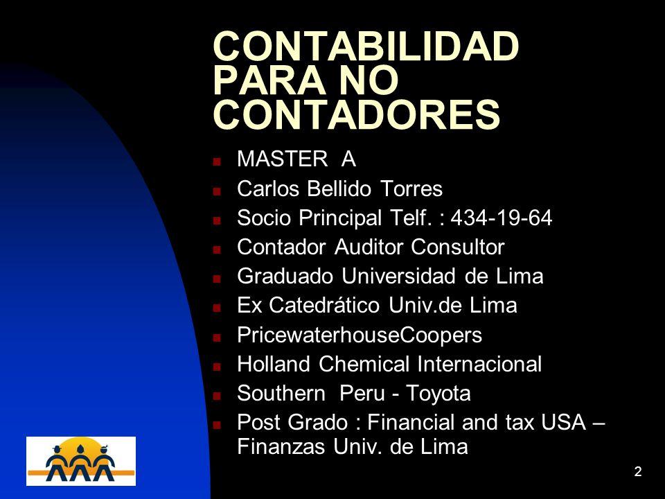 12/06/20142 CONTABILIDAD PARA NO CONTADORES MASTER A Carlos Bellido Torres Socio Principal Telf. : 434-19-64 Contador Auditor Consultor Graduado Unive