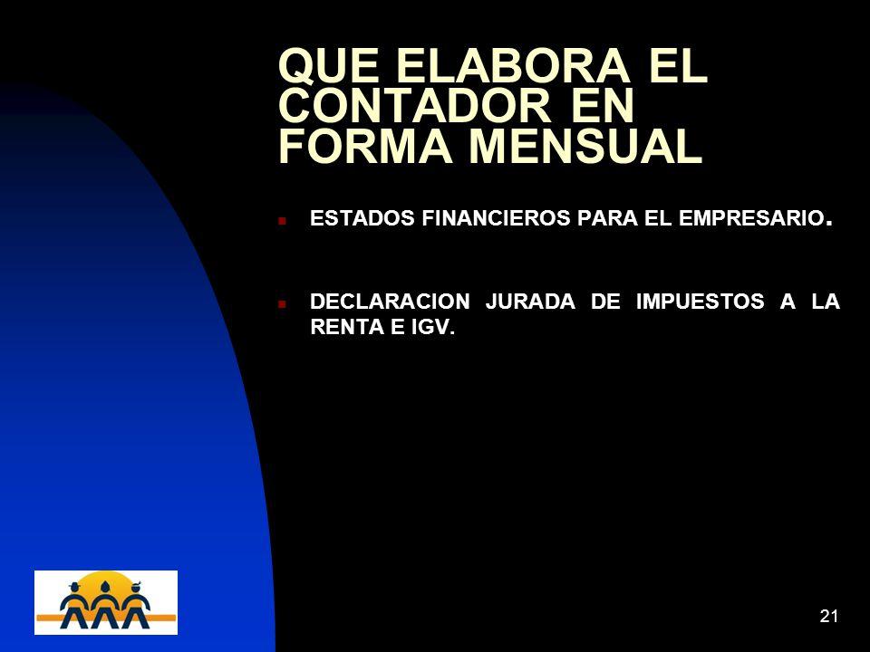 12/06/201421 QUE ELABORA EL CONTADOR EN FORMA MENSUAL ESTADOS FINANCIEROS PARA EL EMPRESARIO. DECLARACION JURADA DE IMPUESTOS A LA RENTA E IGV.