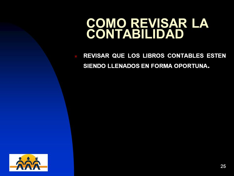 12/06/201425 COMO REVISAR LA CONTABILIDAD REVISAR QUE LOS LIBROS CONTABLES ESTEN SIENDO LLENADOS EN FORMA OPORTUNA.
