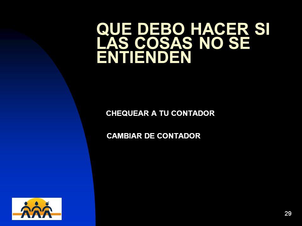 12/06/201429 QUE DEBO HACER SI LAS COSAS NO SE ENTIENDEN CHEQUEAR A TU CONTADOR CAMBIAR DE CONTADOR