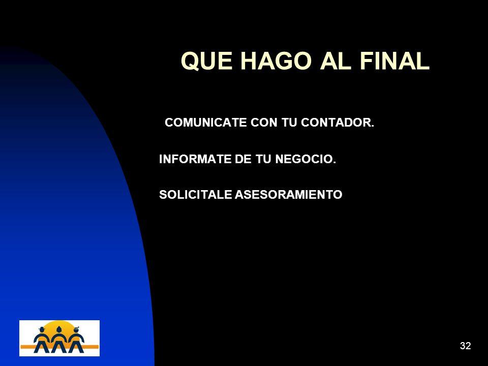 12/06/201432 QUE HAGO AL FINAL COMUNICATE CON TU CONTADOR. INFORMATE DE TU NEGOCIO. SOLICITALE ASESORAMIENTO