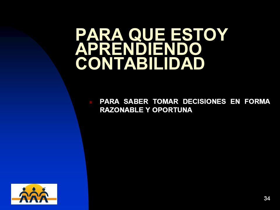 12/06/201434 PARA QUE ESTOY APRENDIENDO CONTABILIDAD PARA SABER TOMAR DECISIONES EN FORMA RAZONABLE Y OPORTUNA