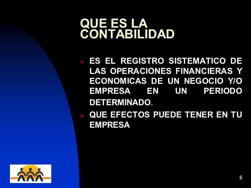 12/06/20145 QUE ES LA CONTABILIDAD ES EL REGISTRO SISTEMATICO DE LAS OPERACIONES FINANCIERAS Y ECONOMICAS DE UN NEGOCIO Y/O EMPRESA EN UN PERIODO DETE