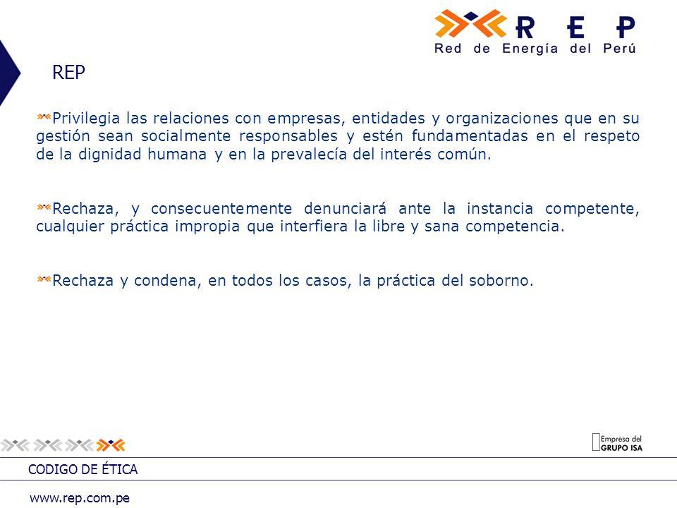 CODIGO DE ÉTICA www.rep.com.pe Privilegia las relaciones con empresas, entidades y organizaciones que en su gestión sean socialmente responsables y es