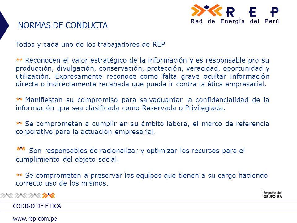 CODIGO DE ÉTICA www.rep.com.pe NORMAS DE CONDUCTA Todos y cada uno de los trabajadores de REP Reconocen el valor estratégico de la información y es re