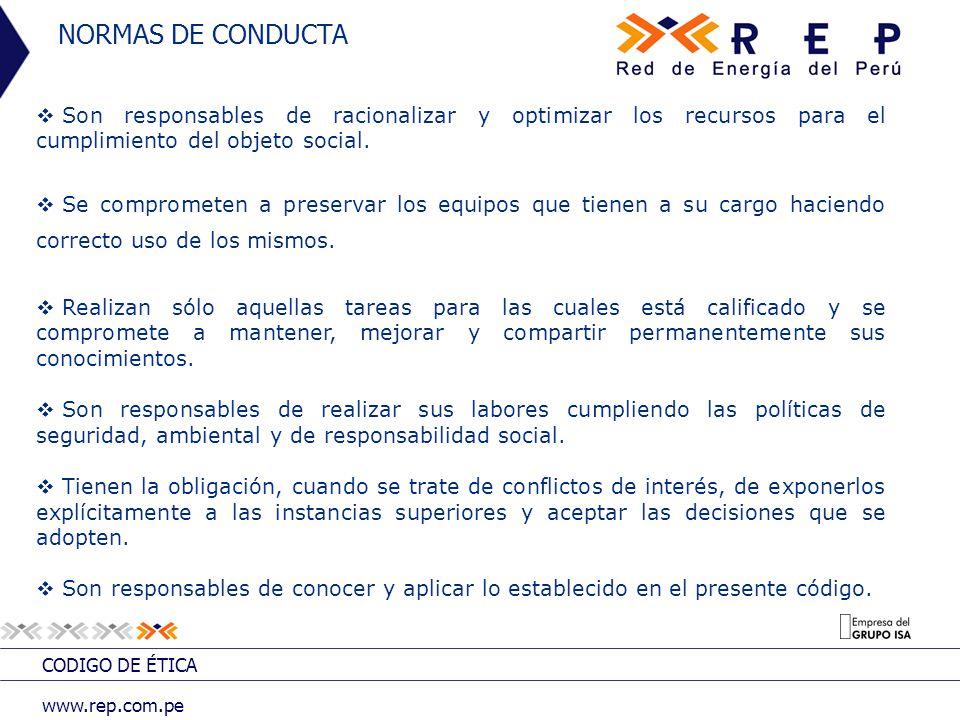 CODIGO DE ÉTICA www.rep.com.pe NORMAS DE CONDUCTA Son responsables de racionalizar y optimizar los recursos para el cumplimiento del objeto social. Se