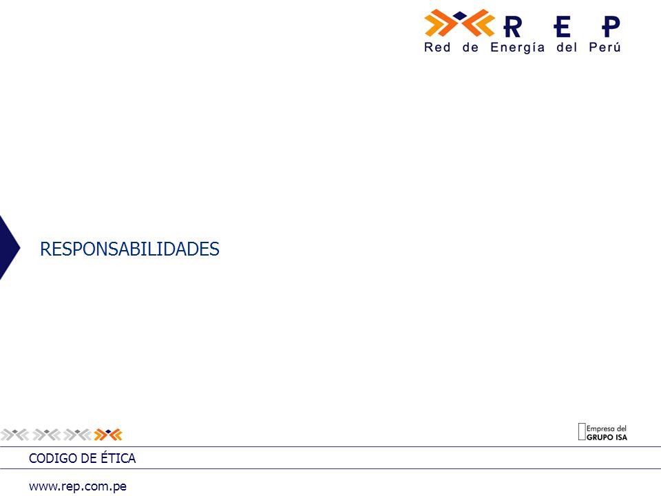 CODIGO DE ÉTICA www.rep.com.pe RESPONSABILIDADES