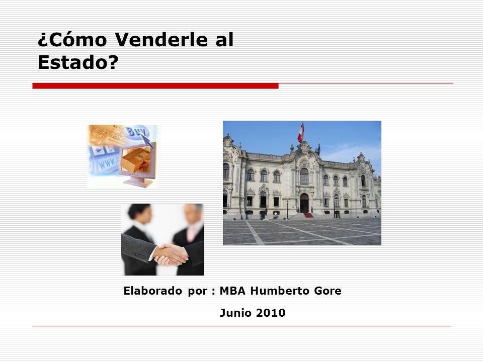 Junio 2010 ¿Cómo Venderle al Estado? Elaborado por : MBA Humberto Gore