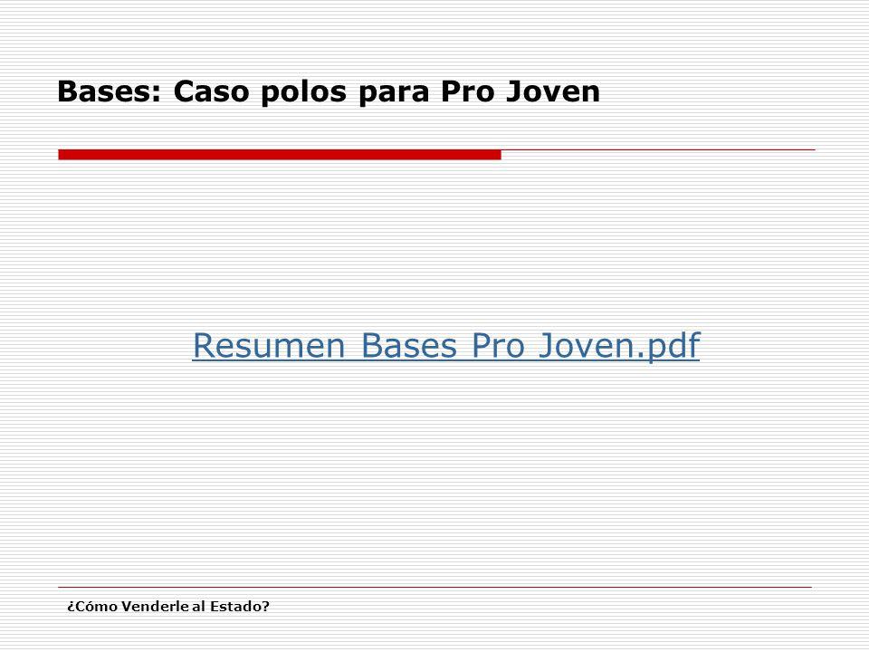 Bases: Caso polos para Pro Joven ¿Cómo Venderle al Estado? Resumen Bases Pro Joven.pdf