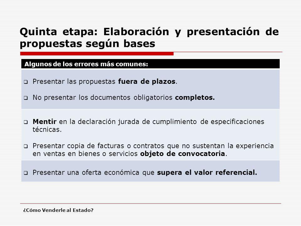 Quinta etapa: Elaboración y presentación de propuestas según bases ¿Cómo Venderle al Estado? Algunos de los errores más comunes: Presentar las propues