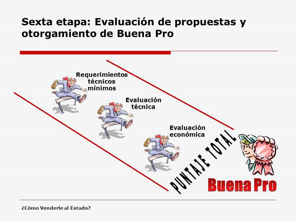 Sexta etapa: Evaluación de propuestas y otorgamiento de Buena Pro ¿Cómo Venderle al Estado?