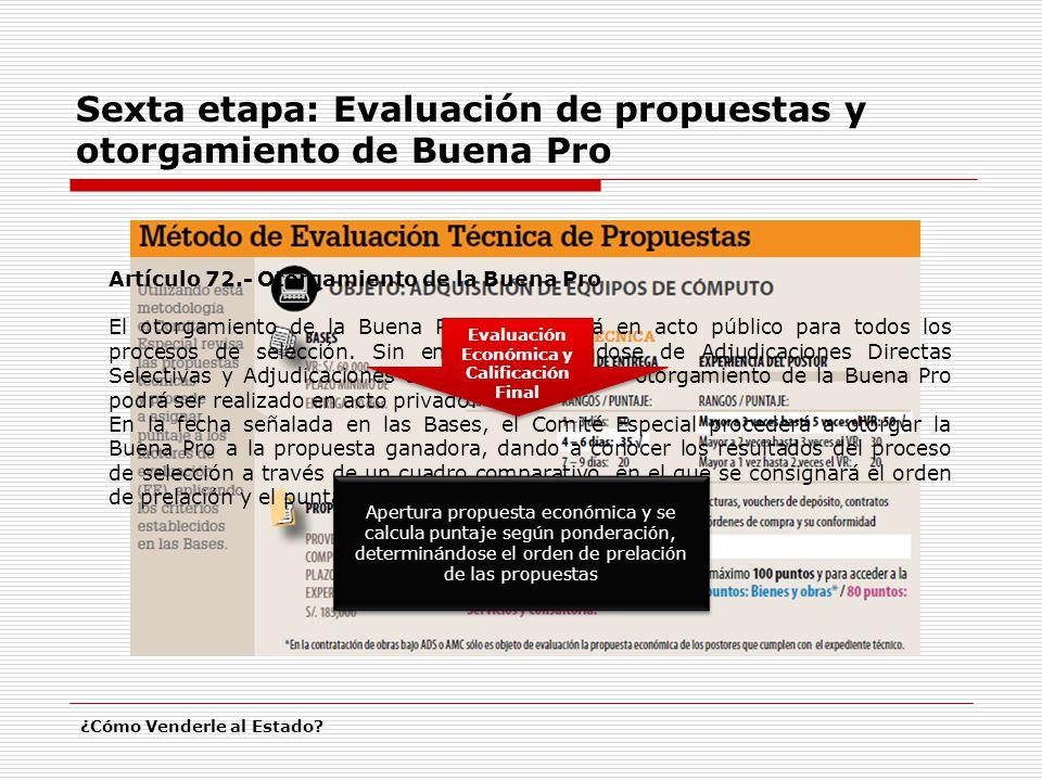 Artículo 72.- Otorgamiento de la Buena Pro El otorgamiento de la Buena Pro se realizará en acto público para todos los procesos de selección. Sin emba