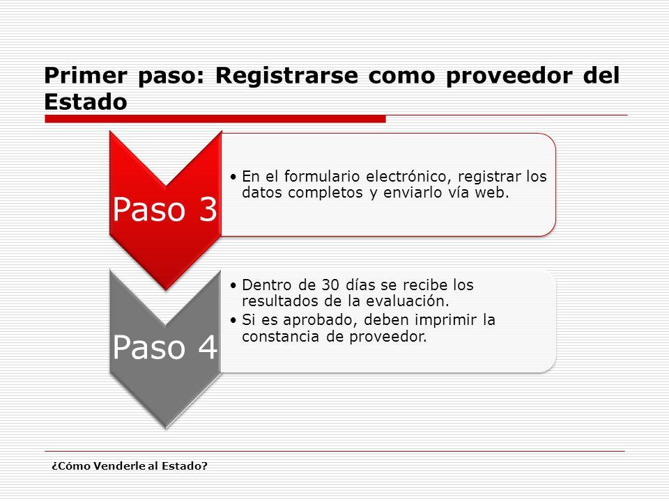 Primer paso: Registrarse como proveedor del Estado Evaluado y aprobado Certificado de inscripción Un año de vigencia ¿Cómo Venderle al Estado?
