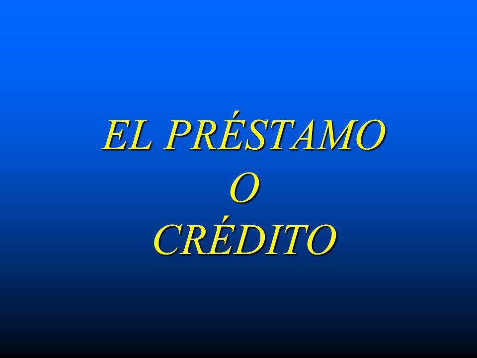 EL PRÉSTAMO O CRÉDITO