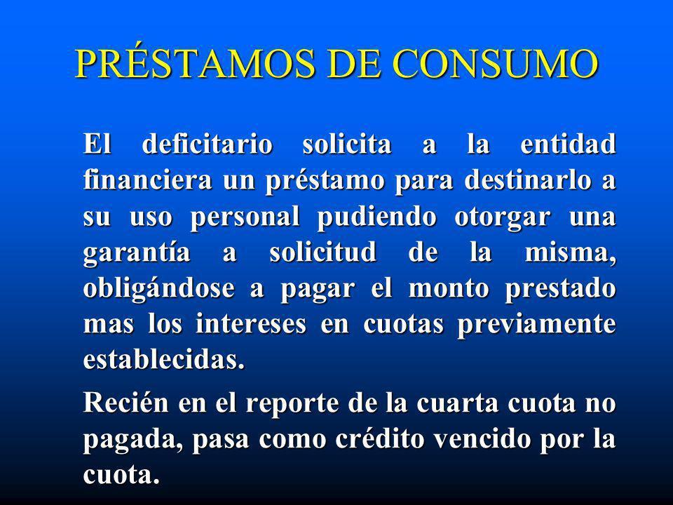 PRÉSTAMOS DE CONSUMO El deficitario solicita a la entidad financiera un préstamo para destinarlo a su uso personal pudiendo otorgar una garantía a sol