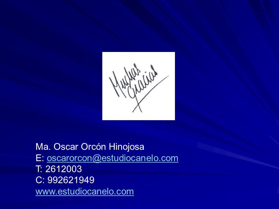 Ma. Oscar Orcón Hinojosa E: oscarorcon@estudiocanelo.comoscarorcon@estudiocanelo.com T: 2612003 C: 992621949 www.estudiocanelo.com