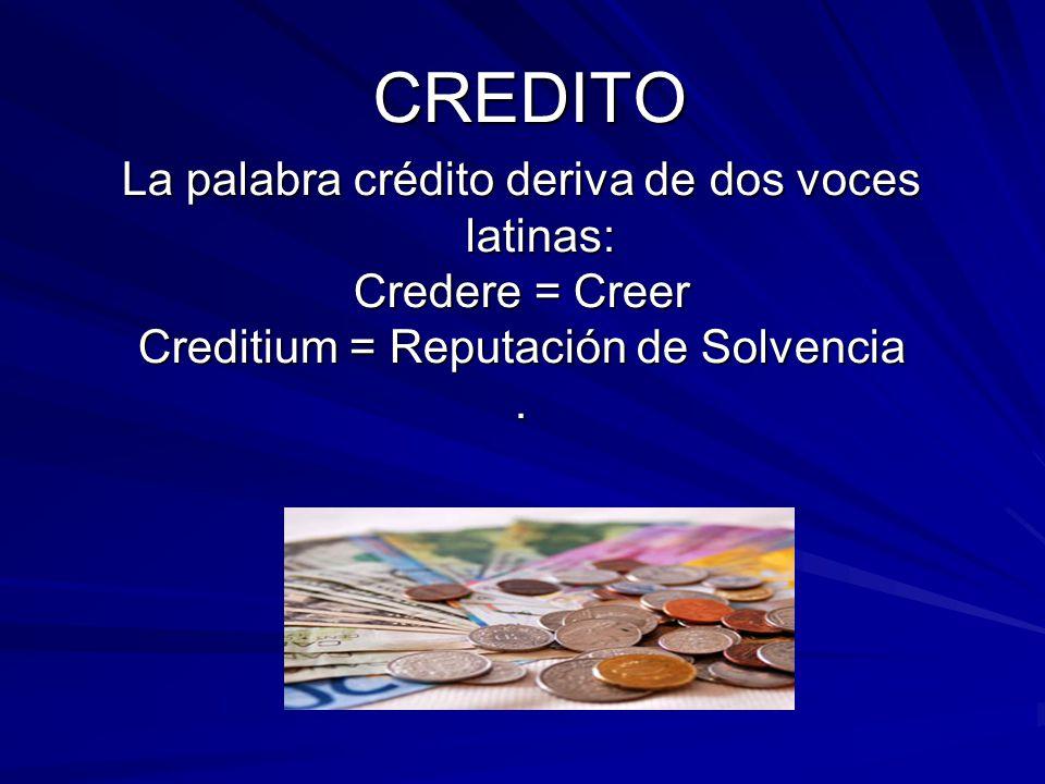 Definición de Crédito FINANCIAMIENTO DIRECTO O INDIRECTO CONCEDIDO POR UNA ENTIDAD FINANCIERA A UNA PERSONA NATURAL O JURIDICA POR SU PRESTIGIO DE SOLVENCIA Y CAPACIDAD DE PAGO