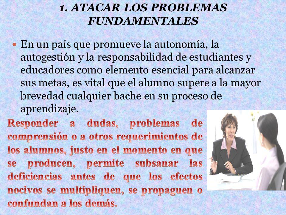 1. ATACAR LOS PROBLEMAS FUNDAMENTALES En un país que promueve la autonomía, la autogestión y la responsabilidad de estudiantes y educadores como eleme