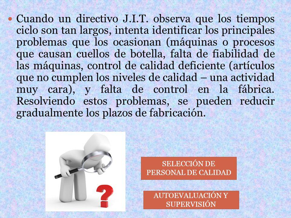 Cuando un directivo J.I.T. observa que los tiempos ciclo son tan largos, intenta identificar los principales problemas que los ocasionan (máquinas o p
