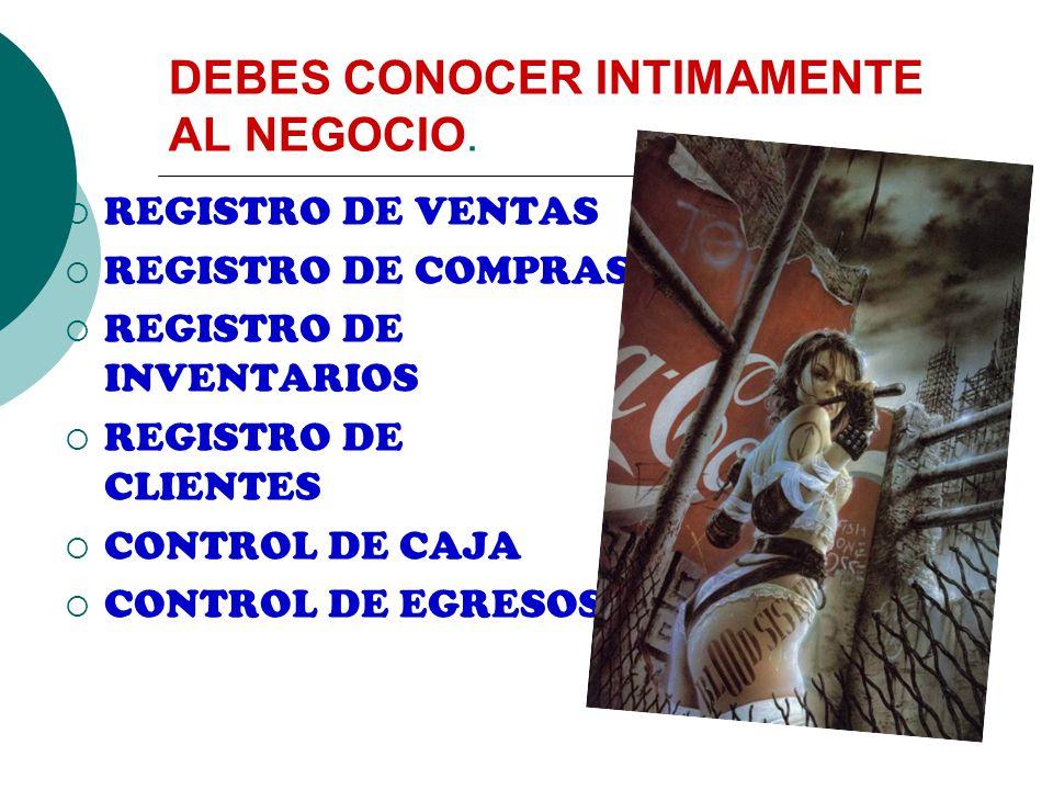 DEBES CONOCER INTIMAMENTE AL NEGOCIO.