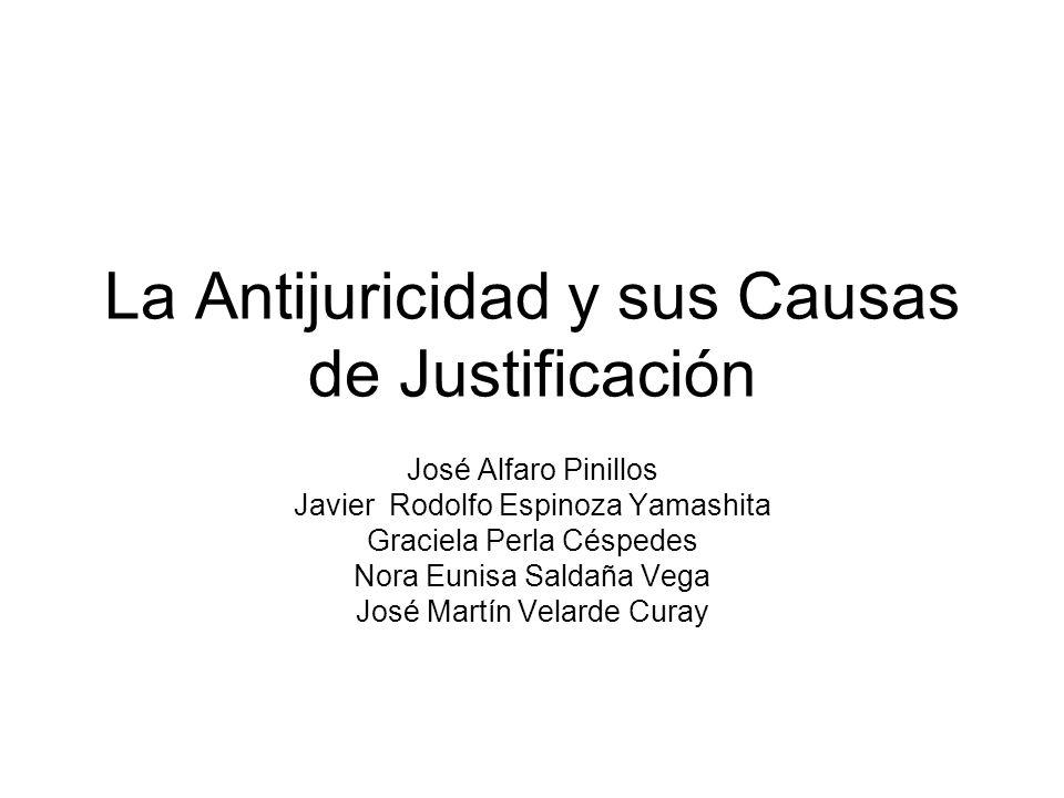 La Antijuricidad y sus Causas de Justificación José Alfaro Pinillos Javier Rodolfo Espinoza Yamashita Graciela Perla Céspedes Nora Eunisa Saldaña Vega