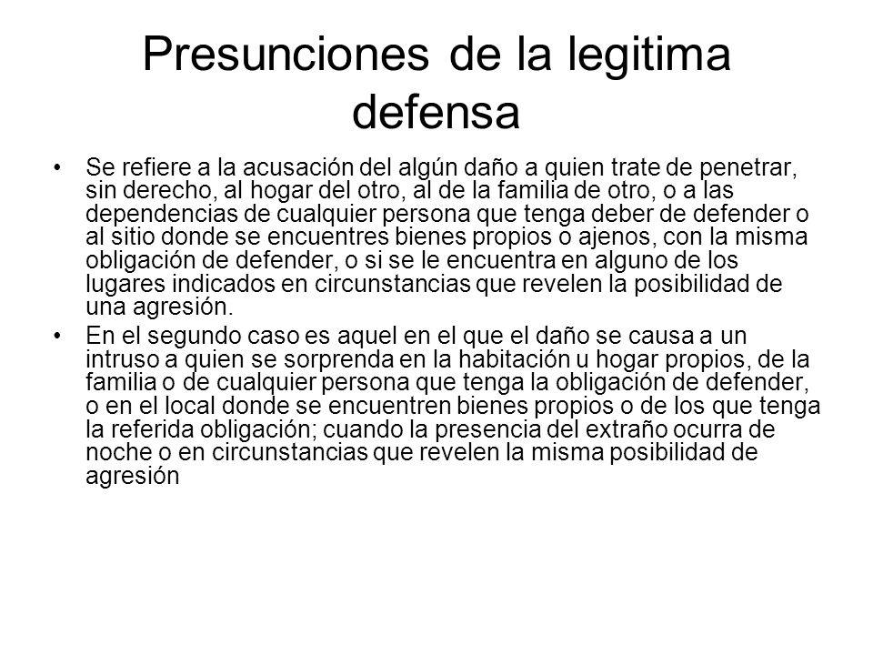 Presunciones de la legitima defensa Se refiere a la acusación del algún daño a quien trate de penetrar, sin derecho, al hogar del otro, al de la famil