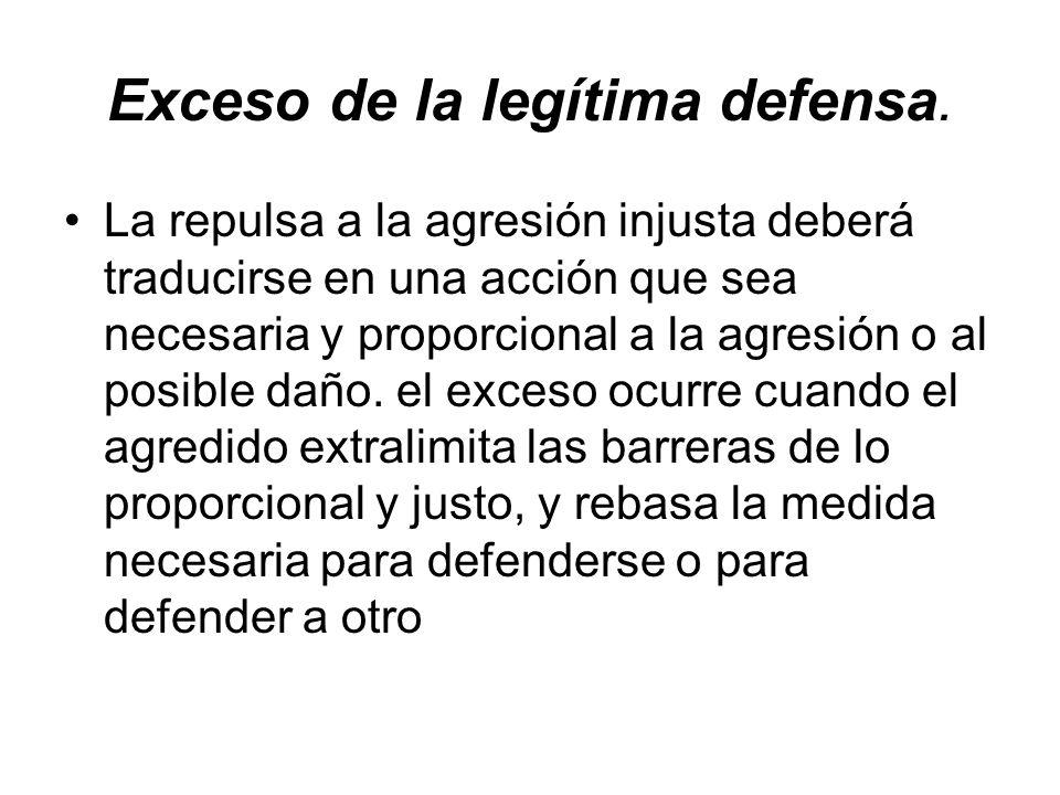 Exceso de la legítima defensa. La repulsa a la agresión injusta deberá traducirse en una acción que sea necesaria y proporcional a la agresión o al po