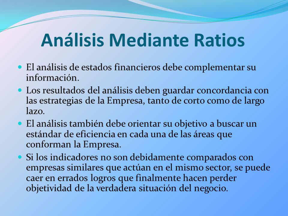 Análisis Mediante Ratios El análisis de estados financieros debe complementar su información. Los resultados del análisis deben guardar concordancia c