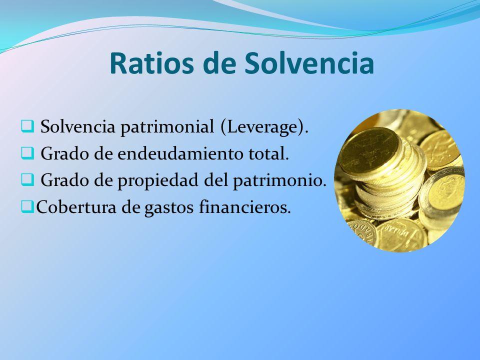 Ratios de Solvencia Solvencia patrimonial (Leverage). Grado de endeudamiento total. Grado de propiedad del patrimonio. Cobertura de gastos financieros