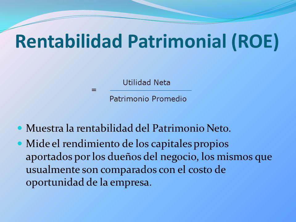 Rentabilidad Patrimonial (ROE) Muestra la rentabilidad del Patrimonio Neto. Mide el rendimiento de los capitales propios aportados por los dueños del