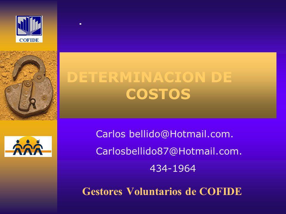 DETERMINACION DE COSTOS Gestores Voluntarios de COFIDE. Carlos bellido@Hotmail.com. Carlosbellido87@Hotmail.com. 434-1964
