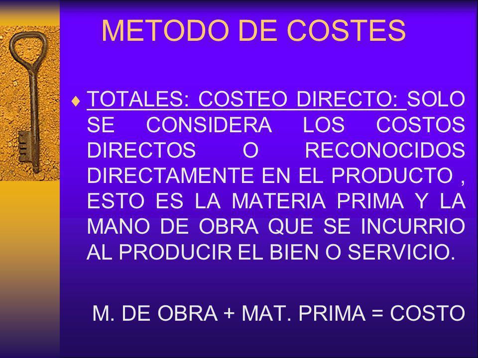 METODO DE COSTES TOTALES: COSTEO DIRECTO: SOLO SE CONSIDERA LOS COSTOS DIRECTOS O RECONOCIDOS DIRECTAMENTE EN EL PRODUCTO, ESTO ES LA MATERIA PRIMA Y