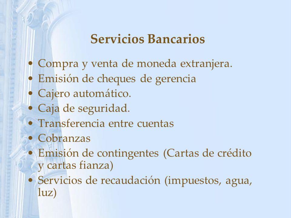 Servicios Bancarios Compra y venta de moneda extranjera. Emisión de cheques de gerencia Cajero automático. Caja de seguridad. Transferencia entre cuen