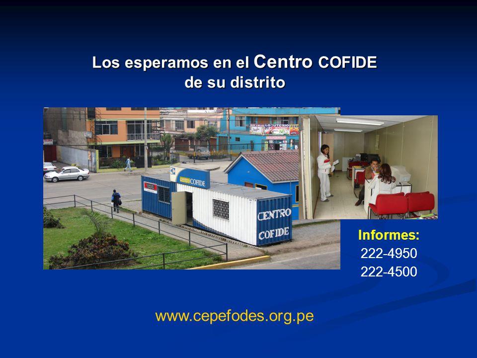 Los esperamos en el Centro COFIDE de su distrito Informes: 222-4950 222-4500 www.cepefodes.org.pe