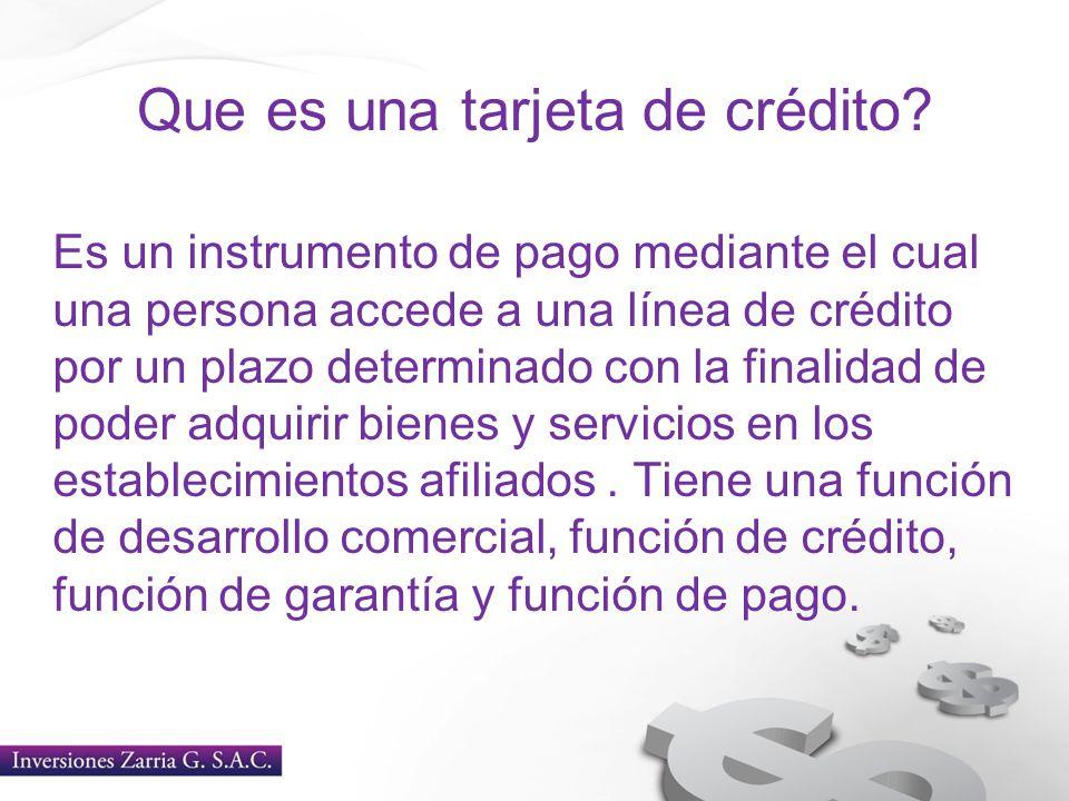 Que es una tarjeta de crédito? Es un instrumento de pago mediante el cual una persona accede a una línea de crédito por un plazo determinado con la fi