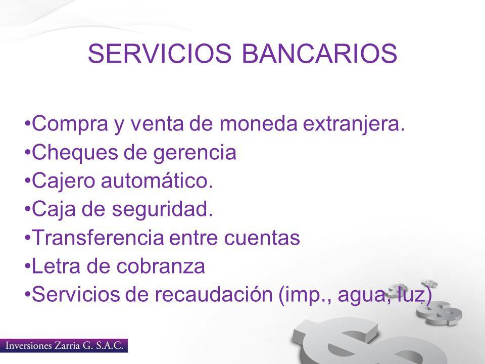 SERVICIOS BANCARIOS Compra y venta de moneda extranjera. Cheques de gerencia Cajero automático. Caja de seguridad. Transferencia entre cuentas Letra d