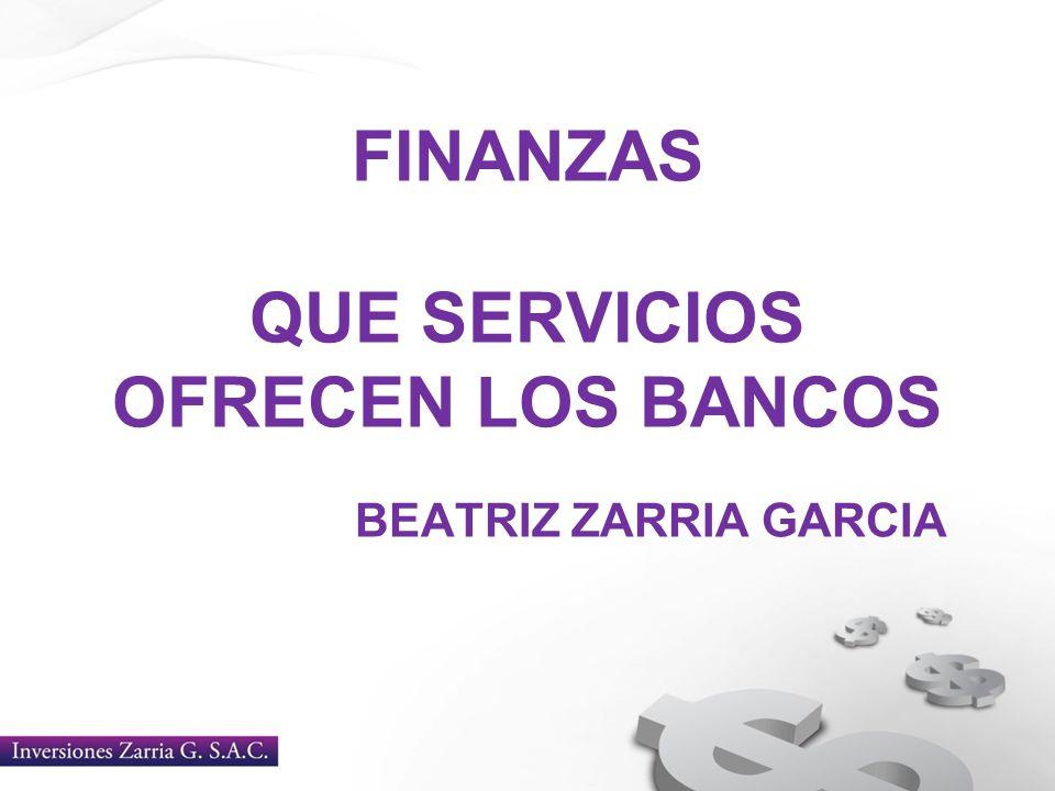 FINANZAS QUE SERVICIOS OFRECEN LOS BANCOS BEATRIZ ZARRIA GARCIA