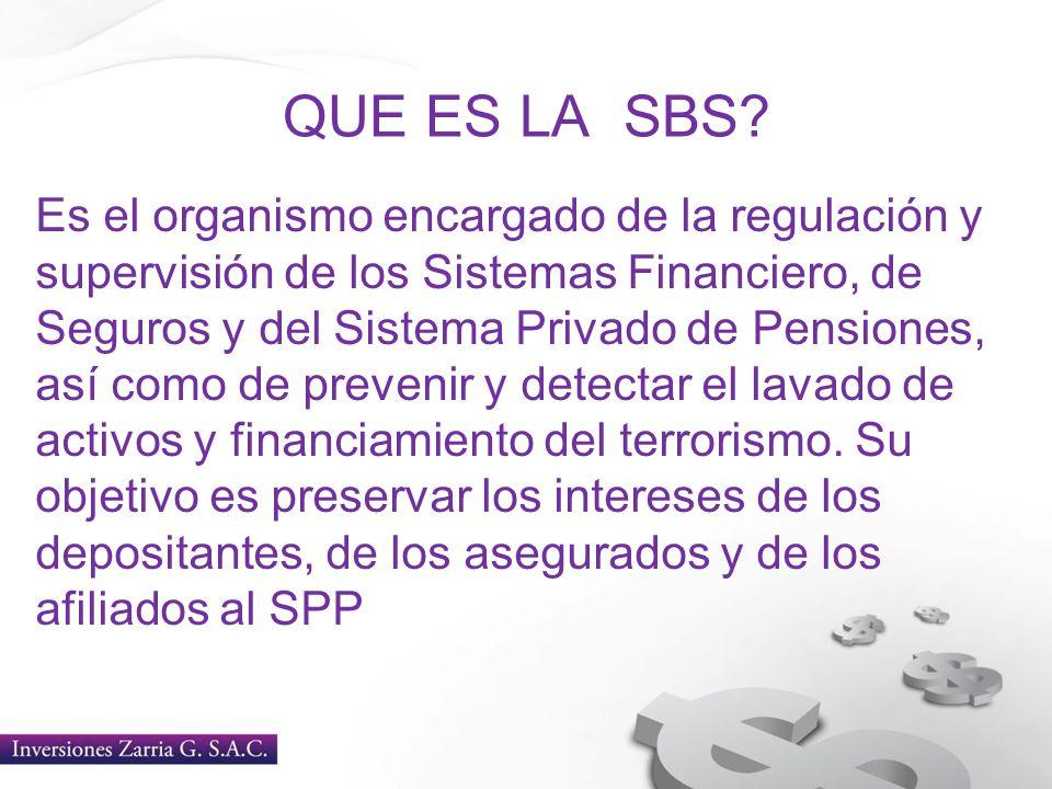 QUE ES LA SBS? Es el organismo encargado de la regulación y supervisión de los Sistemas Financiero, de Seguros y del Sistema Privado de Pensiones, así