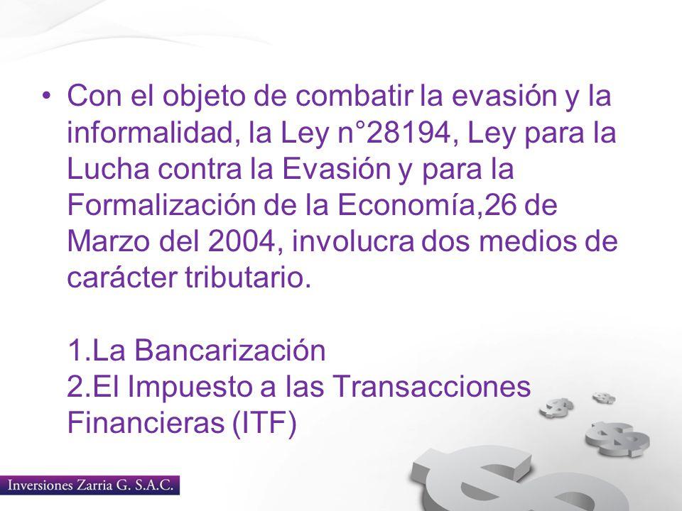 Con el objeto de combatir la evasión y la informalidad, la Ley n°28194, Ley para la Lucha contra la Evasión y para la Formalización de la Economía,26