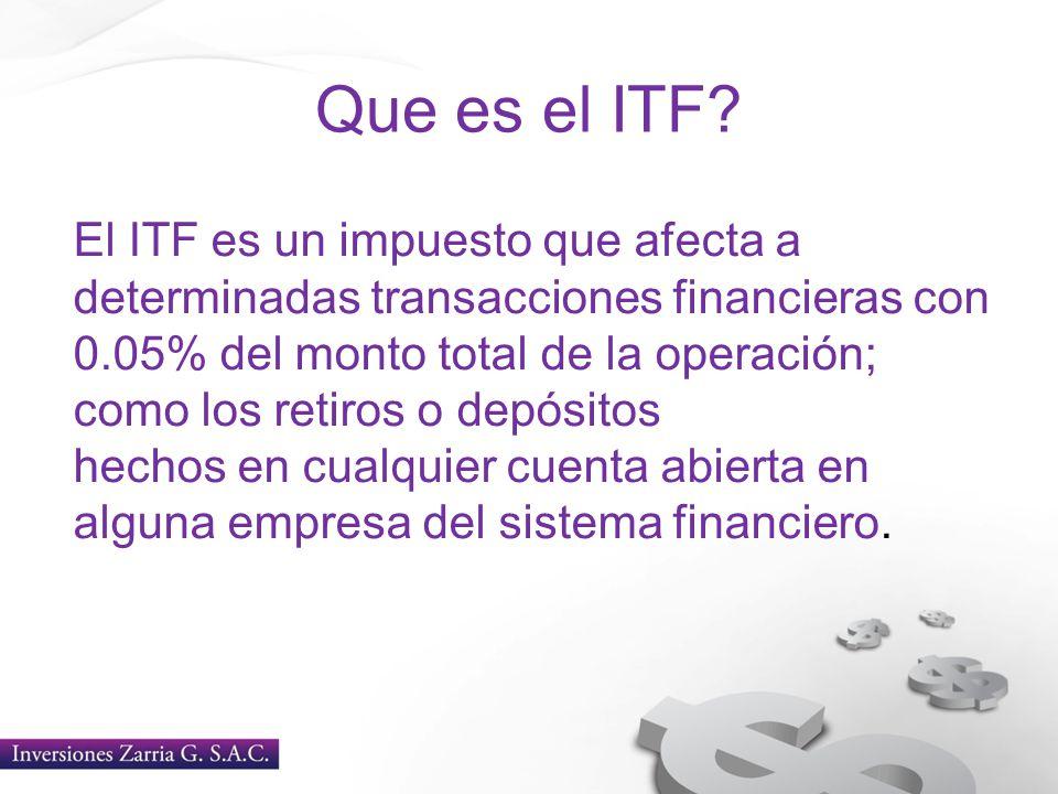Que es el ITF? El ITF es un impuesto que afecta a determinadas transacciones financieras con 0.05% del monto total de la operación; como los retiros o