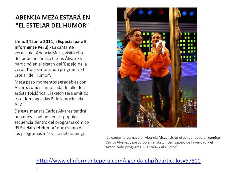 ABENCIA MEZA ESTARÁ EN EL ESTELAR DEL HUMOR La cantante vernacular Abencia Meza, visitó el set del popular cómico Carlos Álvarez y participó en el sketch del Espejo de la verdad del sintonizado programa El Estelar del Humor .