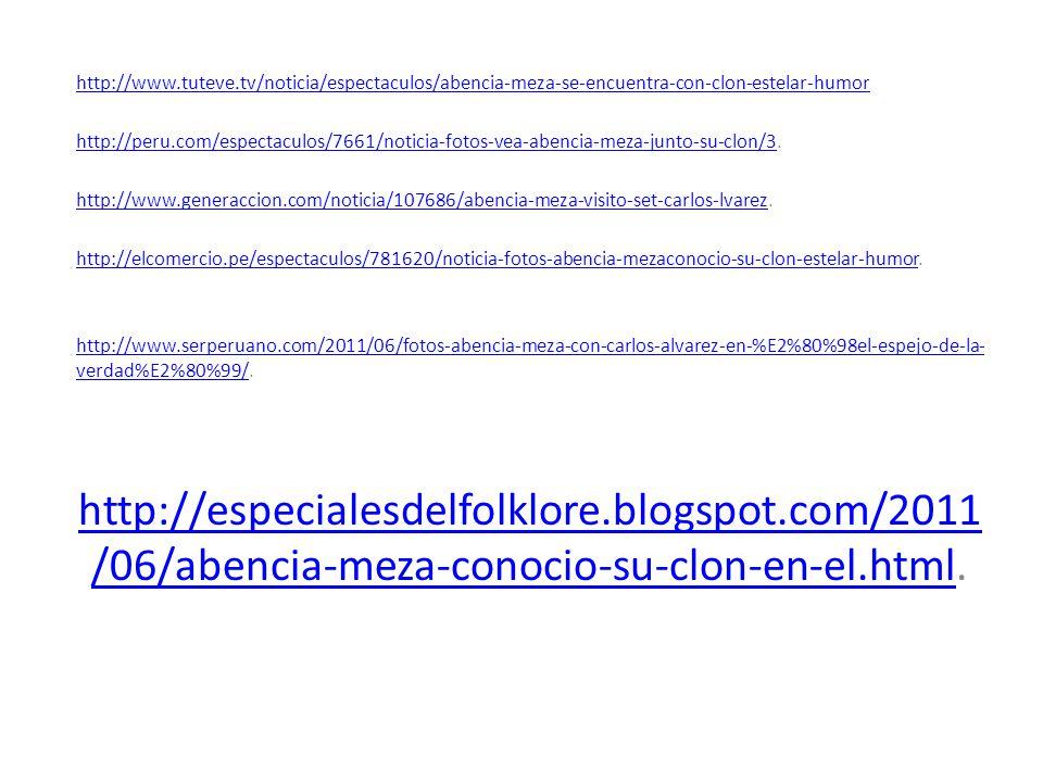 http://www.tuteve.tv/noticia/espectaculos/abencia-meza-se-encuentra-con-clon-estelar-humor http://peru.com/espectaculos/7661/noticia-fotos-vea-abencia-meza-junto-su-clon/3http://peru.com/espectaculos/7661/noticia-fotos-vea-abencia-meza-junto-su-clon/3.