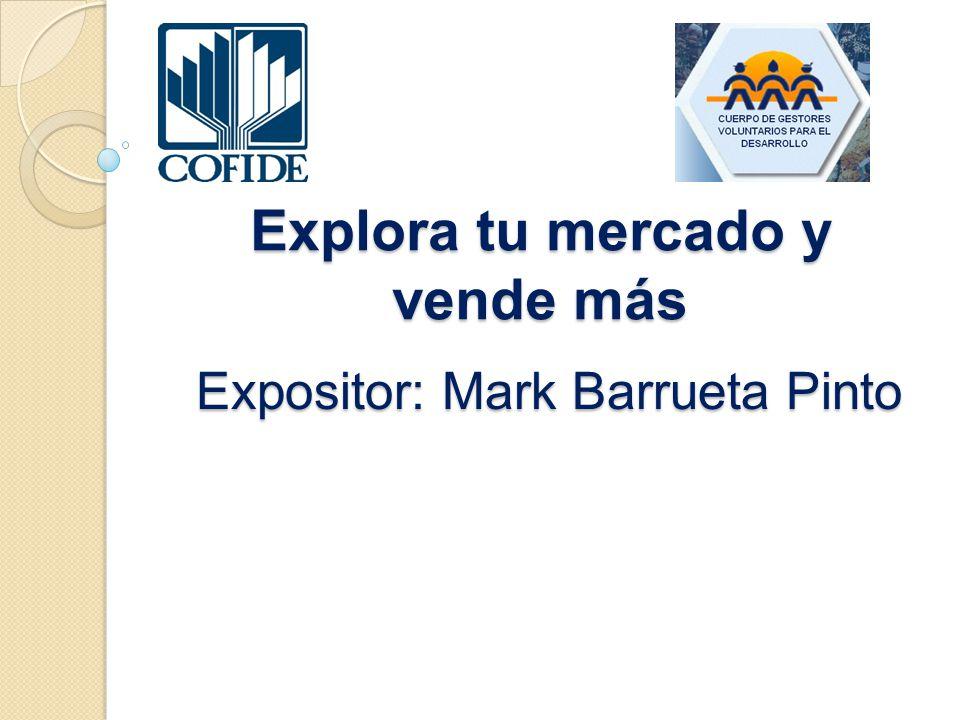 Expositor: Mark Barrueta Pinto Explora tu mercado y vende más