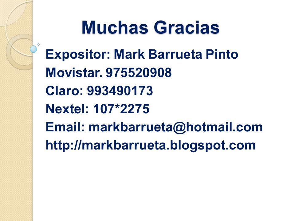 Muchas Gracias Expositor: Mark Barrueta Pinto Movistar. 975520908 Claro: 993490173 Nextel: 107*2275 Email: markbarrueta@hotmail.com http://markbarruet