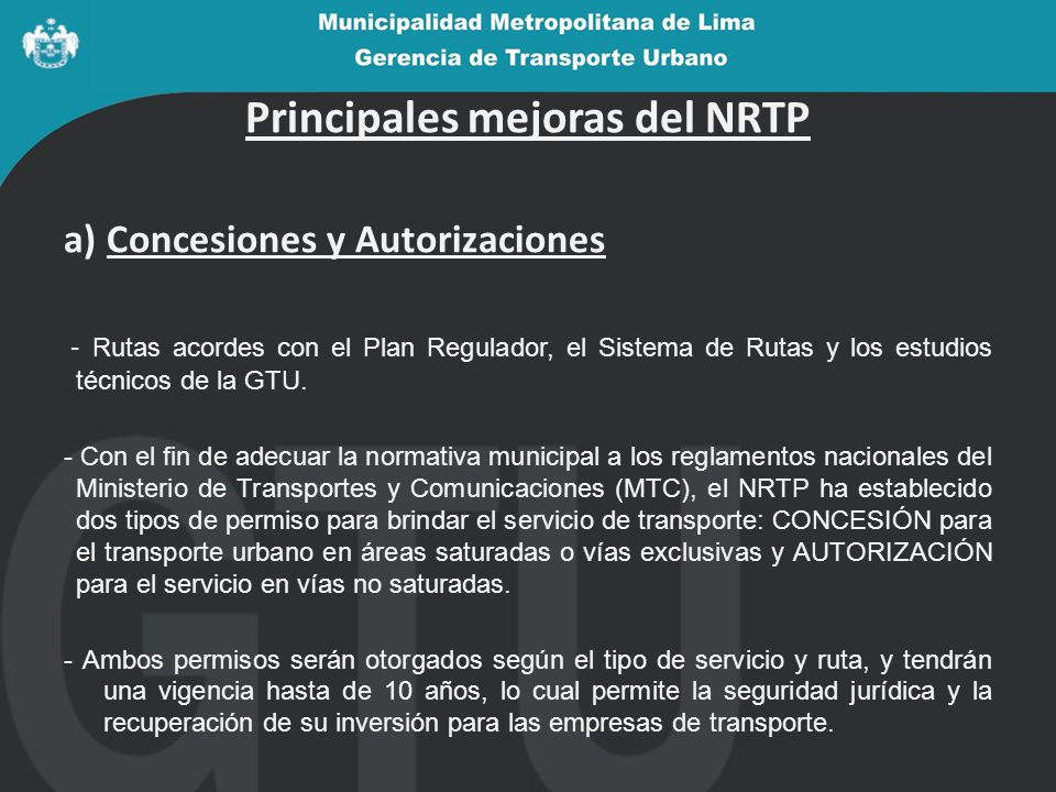 Principales mejoras del NRTP a) Concesiones y Autorizaciones - Rutas acordes con el Plan Regulador, el Sistema de Rutas y los estudios técnicos de la GTU.