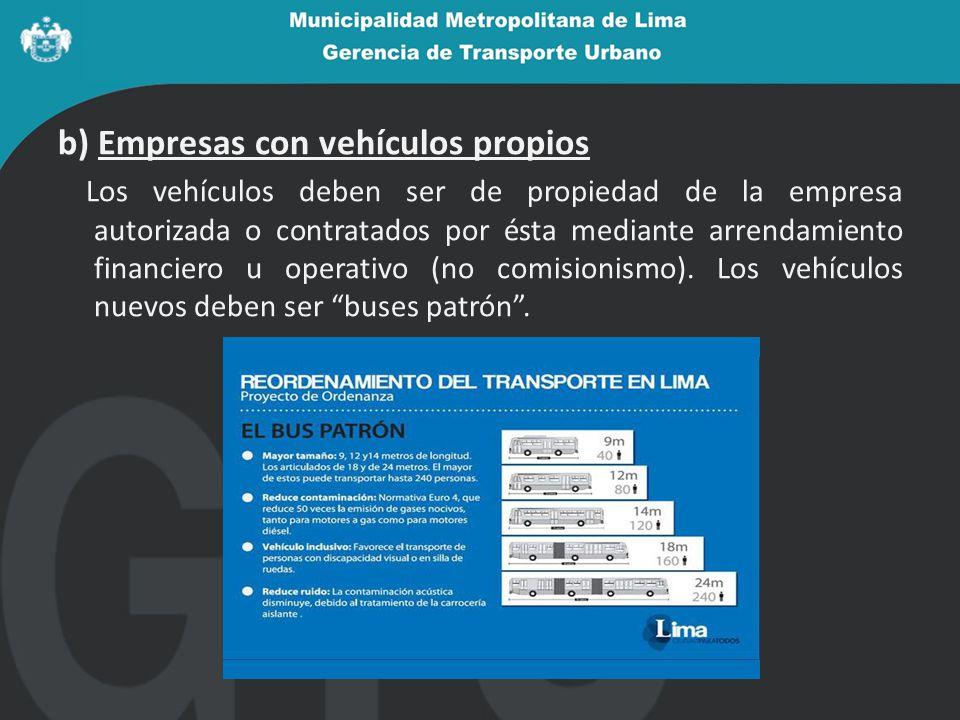 b) Empresas con vehículos propios Los vehículos deben ser de propiedad de la empresa autorizada o contratados por ésta mediante arrendamiento financiero u operativo (no comisionismo).