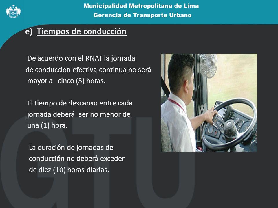 e) Tiempos de conducción De acuerdo con el RNAT la jornada de conducción efectiva continua no será mayor a cinco (5) horas.